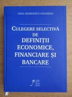Anticariat: Ligia Georgescu Golosoiu - Culegere selectiva de definitii economice, financiare si bancare