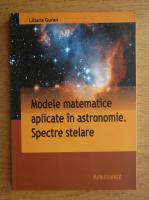 Anticariat: Liliana Guran - Modele matematice aplicate in astronomie. Spectre stelare
