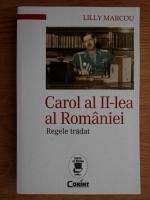 Lilly Marcou - Carol al II-lea al Romaniei. Regele tradat