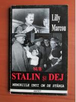 Lilly Marcou - Sub Stalin si Dej. Memoriile unui om de stanga
