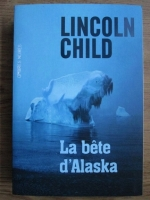 Lincoln Child - La bete d Alaska