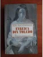 Anticariat: Lion Feuchtwanger - Evreica din Toledo