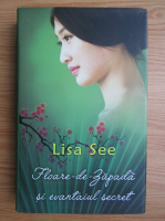 Lisa See - Floare-de-Zapada si evantaiul secret
