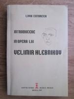 Anticariat: Livia Cotorcea - Introducere in opera lui Velimir Hlebnikov