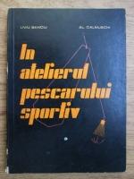 Liviu Banciu, Al. Calmunschi - In atelierul pescarului sportiv