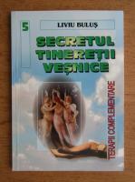 Liviu Bulus - Secretul tineretii vesnice. Terapii complementare, nr. 5