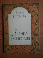Liviu Comes - Lumea polifoniei