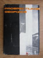 Liviu Constantinescu - Prospectiuni geofizice (volumul 1)