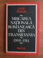 Anticariat: Liviu Maior - Miscarea nationala romaneasca din Transilvania 1900-1914
