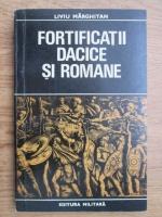 Liviu Marghitan - Fortificatii dacice si romane