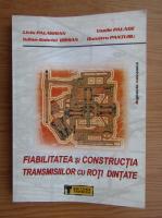 Anticariat: Liviu Palaghian - Fiabilitatea si constructia transmisiilor cu roti dintate