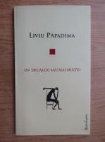Anticariat: Liviu Papadima - Un decalog sau mai multe?