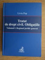 Liviu Pop - Tratat de drept civil. Obligatiile. Volumul 1. Regimul juridic general