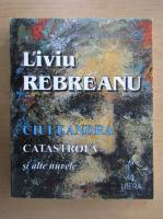 Liviu Rebreanu - Ciuleandra. Catastrofa si alte nuvele