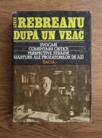 Liviu Rebreanu dupa un veac. Evocari, Comentarii critice, Perspective straine, Marturii ale prozatorilor de azi