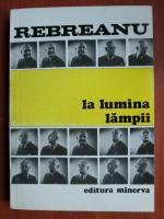 Anticariat: Liviu Rebreanu - La lumina lampii