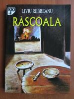Liviu Rebreanu - Rascoala (Editura Gramar)