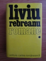 Liviu Rebreanu - Romane. Volumul 1: Ion. Padurea spanzuratilor. Adam si Eva