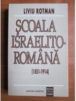 Liviu Rotman - Scoala israelito-romana (1851-1914)