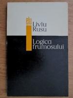 Anticariat: Liviu Rusu - Logica frumosului