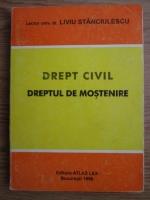 Liviu Stanciulescu - Drept civil. Dreptul de mostenire