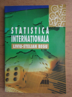 Anticariat: Liviu-Stelian Begu - Statistica internationala