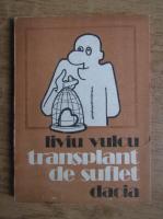 Liviu Vulcu - Transplant de suflet