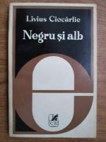 Anticariat: Livius Ciocarlie - Negru si alb