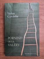 Anticariat: Livius Ciocarlie - Pornind de la Valery