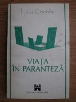 Anticariat: Livius Ciocarlie - Viata in paranteza