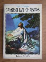 Lloyd C. Douglas - Camasa Lui Christos