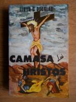 Anticariat: Lloyd C. Douglas - Camasa lui Hristos