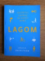 Anticariat: Lola A. Akerstrom - Lagom. Secretul suedez al vietii bune
