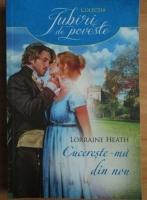 Anticariat: Lorraine Heath - Cucereste-ma din nou
