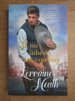 Anticariat: Lorraine Heath - Sa nu iubesti un cowboy