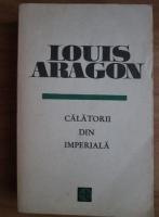 Anticariat: Louis Aragon - Calatorii din imperiala