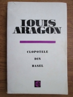 Anticariat: Louis Aragon - Clopotele din Basel