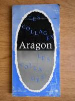 Louis Aragon - Les collages