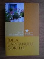 Louis de Bernieres - Idila capitanului Corelli
