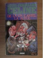 Anticariat: Louis Ferdinand Celine - De la un castel la altul