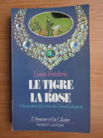 Anticariat: Louis Frederic - Le tigre et la rose