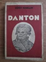 Louis Madelin - Danton. Omul-revolutionarul (editie veche)