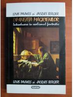 Louis Pauwels - Dimineata magicienilor. Introducere in realismul fantastic