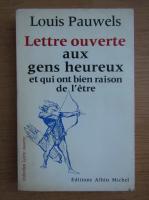 Anticariat: Louis Pauwels - Lettre ouverte aux gens heureux