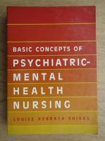 Anticariat: Louise Rebraca Shives - Basic concepts of psychiatric, mental health nursing