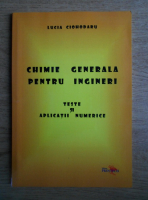Anticariat: Lucia Ciohodaru - Chimie generala pentru ingineri