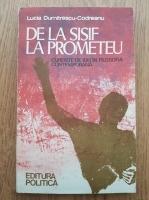 Anticariat: Lucia Dumitrescu Codreanu - De la Sisif la Prometeu. Curente de idei in filosofia contemporana