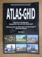 Anticariat: Lucia Stoica, Neculai Ionescu Ghinea, Dan D. Ionescu - Atlas-ghid. Istoria si arhitectura lacasurilor de cult din Bucuresti (volumul 1)