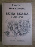Lucian Avramescu - Buna seara, iubito