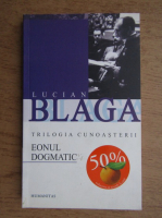 Anticariat: Lucian Blaga - Eonul dogmatic. Trilogia cunoasterii